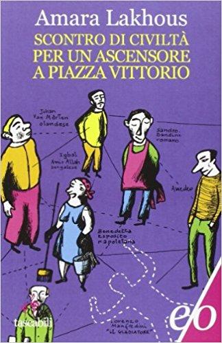 Scontro di civiltà per un ascensore a piazza Vittorio (2006) di Amara Lakhous